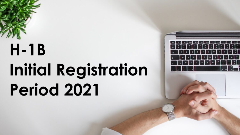 FY 2022 H-1B Initial Registration Period begins March 9, 2021